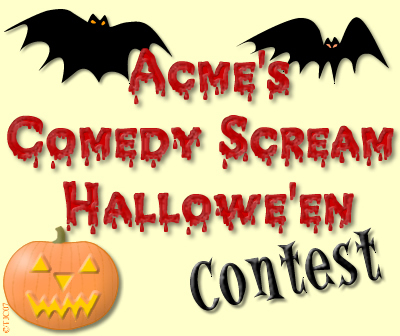 Click here for Hallowe'en '07 comedy contest!