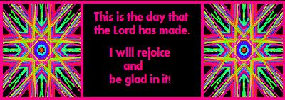 I will rejoice and be glad in it!