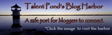 I'm docked at Talent Pond's Blog Harbor, a safe port for bloggers to connect.