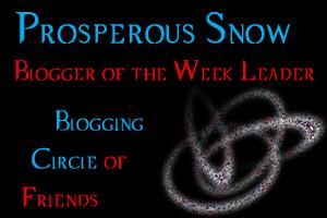 Prosperous Snow, Blogger of the Week Leader