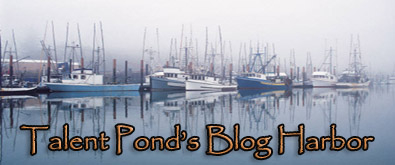 Welcome to Talent Pond's Blog Harbor. The safe place for bloggers to connect.