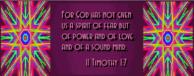 God has given us a spirit of power, love and a sound mind. II Timothy 1:7