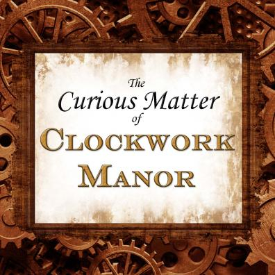 "Cover art for ""The Curious Matter of Clockwork Manor"""